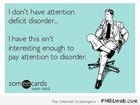 Sarcastic attention deficient disorder ecard at PMSLweb.com