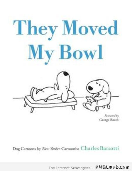 They moved my bowl funny dog book at PMSLweb.com
