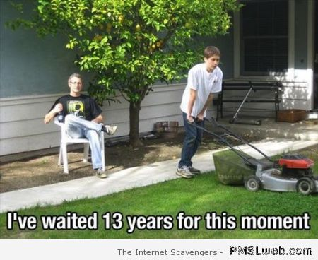 Dad has waited for this moment humor at PMSLweb.com