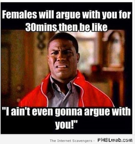 Females will argue with you meme at PMSLweb.com