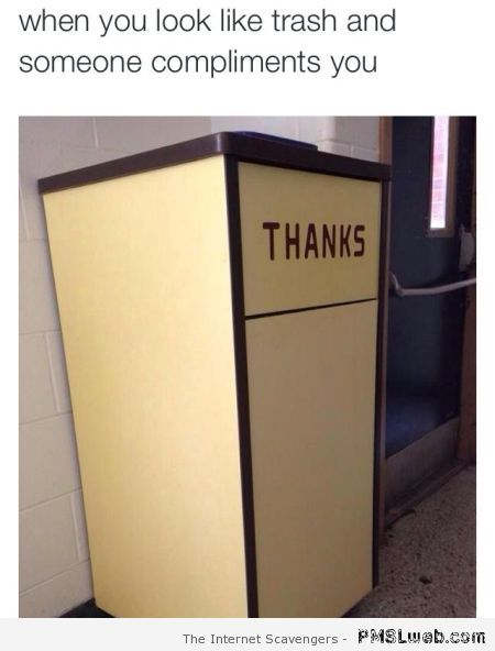 When you look like trash and someone compliments you at PMSLweb.com