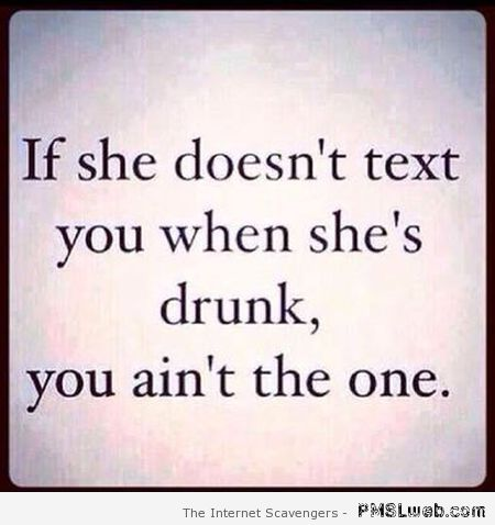 If she doesn't text you when she's drunk humor at PMSLweb.com