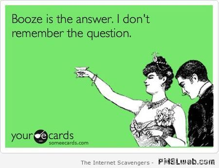 Booze is the answer ecard at PMSLweb.com