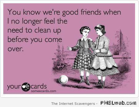You know we're good friends ecard at PMSLweb.com