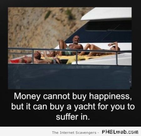Money cannot buy happiness humor at PMSLweb.com