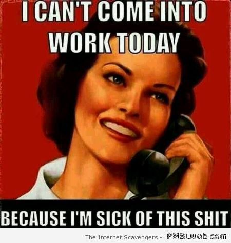 I can't come into work today sarcasm at PMSLweb.com
