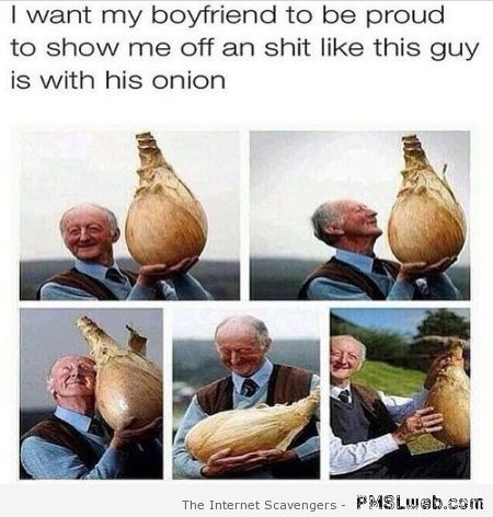 I want my boyfriend to show me off like this onion at PMSLweb.com