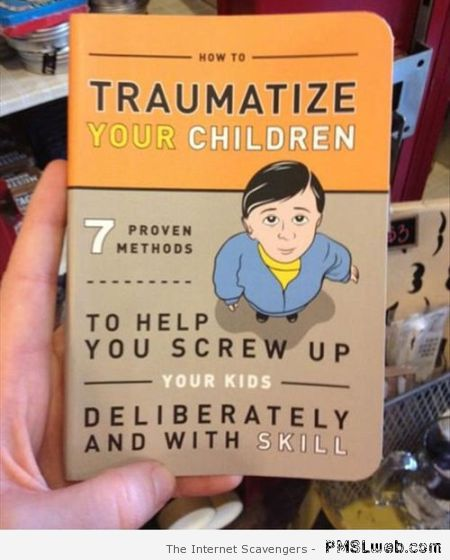 How to traumatize your children book at PMSLweb.com