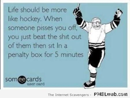 Life should be more like hockey ecard – Crazy Thursday at PMSLweb.com