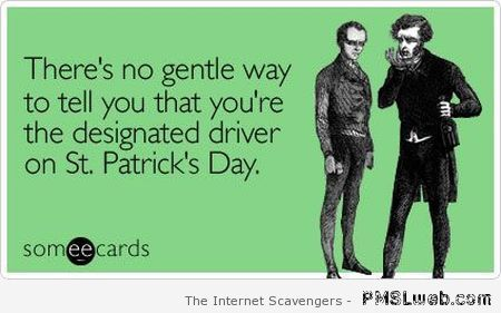Designated driver on St Patrick's day humor at PMSLweb.com