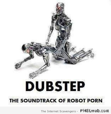 Dubstep the soundtrack of robot porn – Sunday giggles at PMSLweb.com
