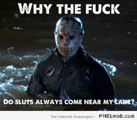 8 funny Friday 13th lake meme friday pmsl when friday 13th strikes pmslweb