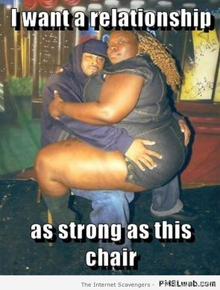 I want a relationship as strong as this chair meme at PMSLweb.com