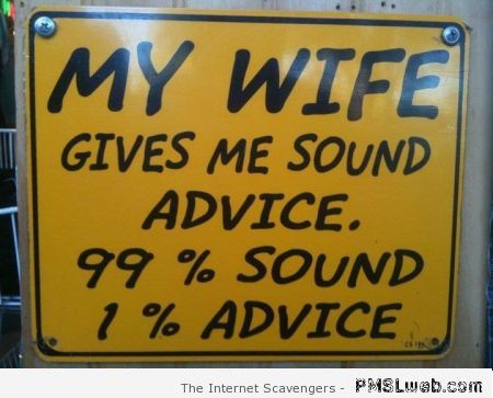 My wife gives me sound advice humor - Monday funnyness at PMSLweb.com