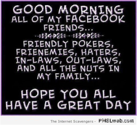 Funny good morning facebook friends – Funny nonsense at PMSLweb.com