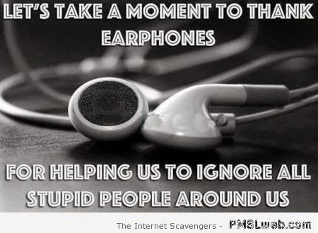 Let's take a moment to thank earphones sarcasm at PMSLweb.com