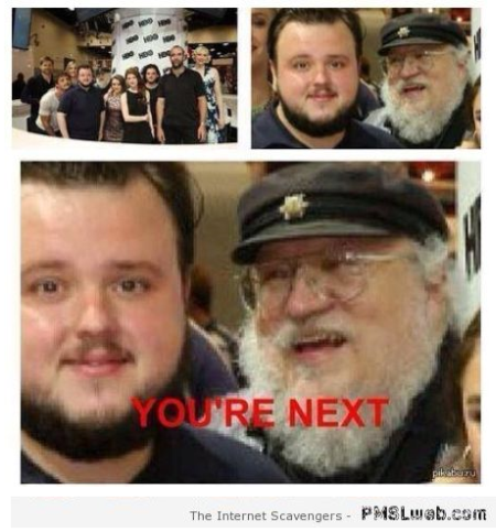 You're next funny George RR Martin – Game of thrones funnies at PMSLweb.com