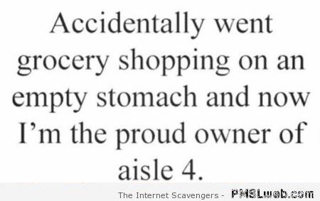 Shopping on an empty stomach funny quote – Monday funnyness at PMSLweb.com