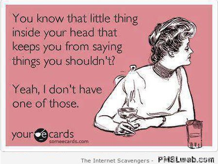 That little thing in your head that keeps you out of trouble sarcastic ecard at PMSLweb.com