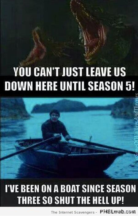 I've been on a boat since season three Game of thrones meme at PMSLweb.com