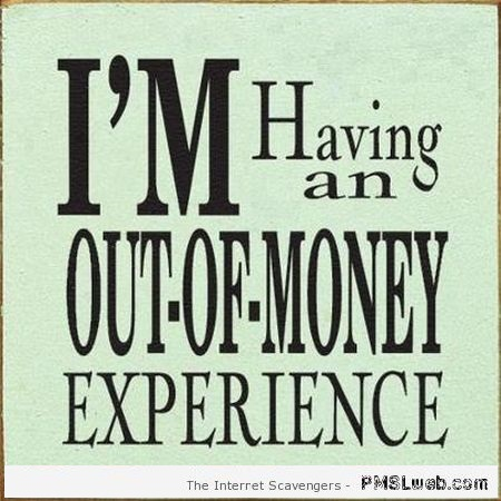 Funny out of money experience quote at PMSLweb.com
