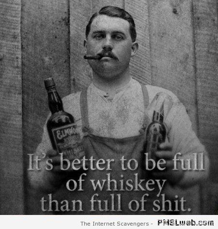 19-it-s-better-to-be-full-of-whiskey-funny-quote