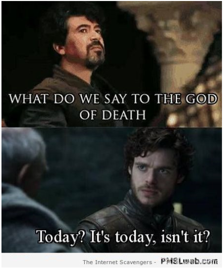 What do we say to the God of death – Game of thrones funnies at PMSLweb.com
