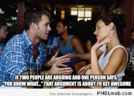 You know what during an argument humor – LOL pictures at PMSLweb.com