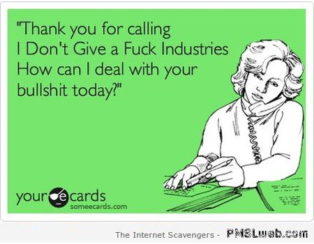 Thanks for calling IDGAF industries ecard at PMSLweb.com