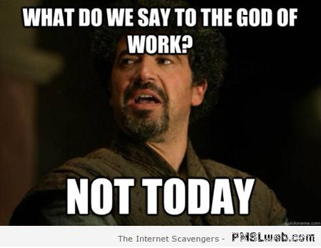What do we say to the god of work meme at PMSLweb.com