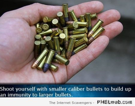 Build immunity to bigger bullets funny hack at PMSLweb.com