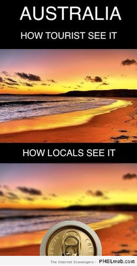 Australia how tourists vs locals see it funny at PMSLweb.com