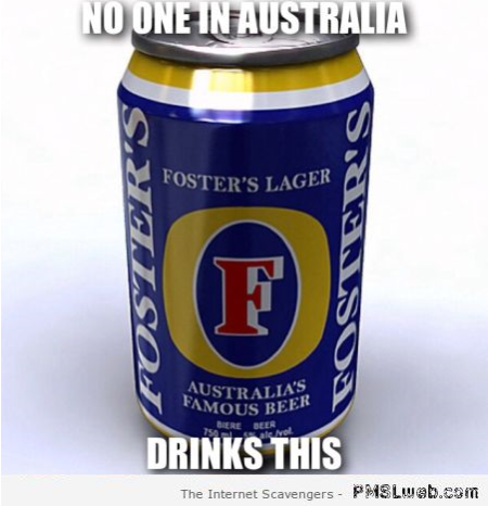 Fosters no one in Australia drinks this meme at PMSLweb.com