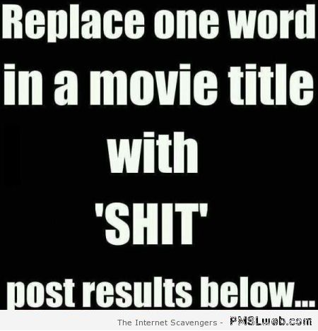 Replace one word in a movie title with shit at PMSLweb.com