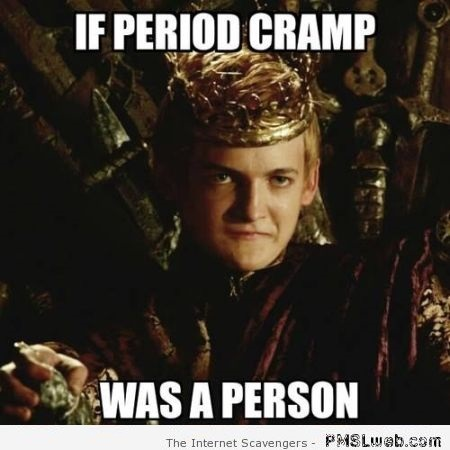 If period cramp was a person meme – Game of thrones funnies at PMSLweb.com
