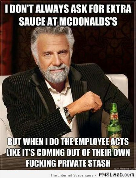 I don't always ask for extra sauce at Mc Donalds meme – Foolish Tuesday at PMSLweb.com