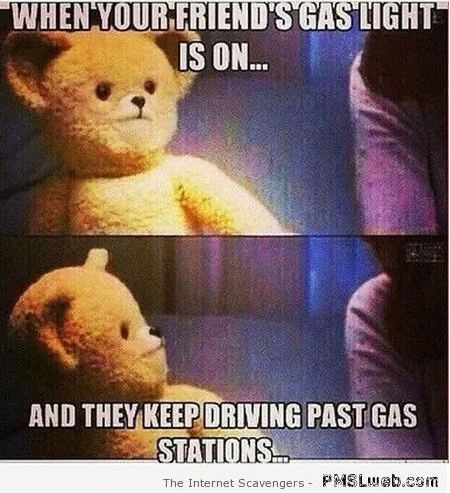When your friend's gas light is on meme at PMSLweb.com