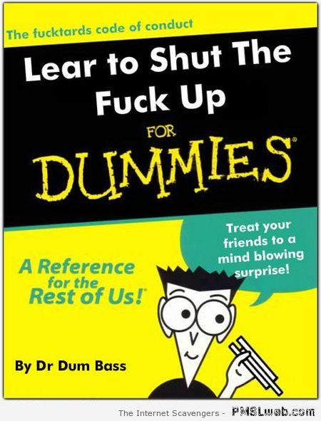 Learn to STFU for dummies at PMSLweb.com