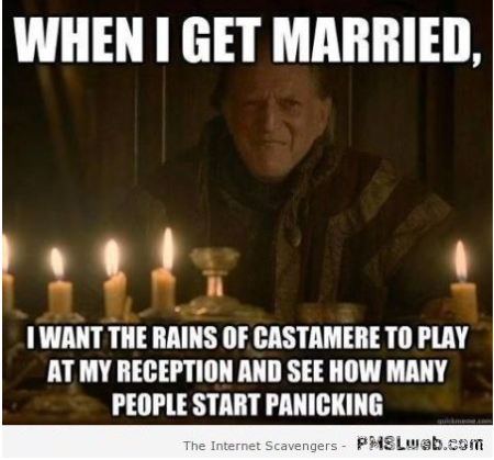 When I get married game of thrones meme at PMSLweb.com