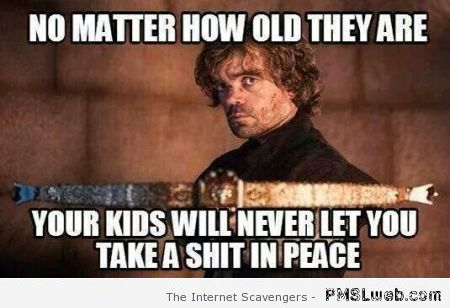 Your kids will never let you shit in peace Game of Thrones meme at PMSLweb.com