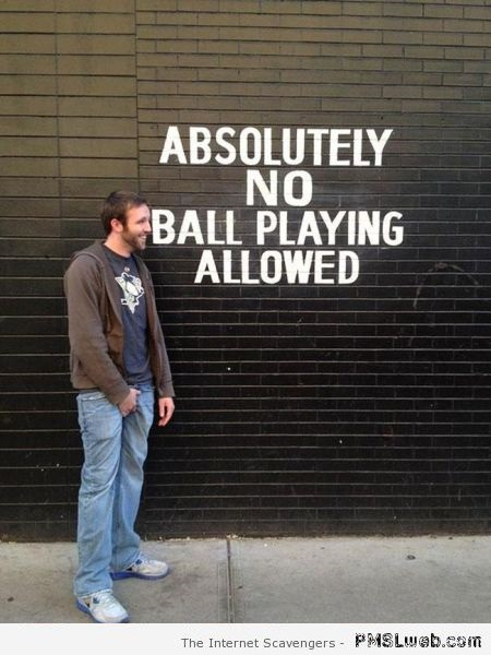 Funny no ball playing allowed at PMSLweb.com
