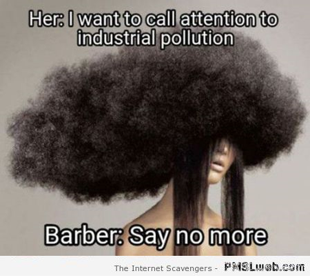 Funny call attention to industrial pollution meme at PMSLweb.com