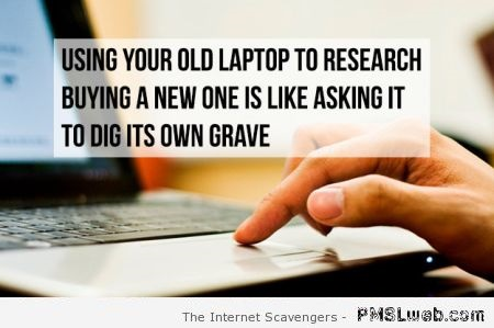 Asking your old laptop to dig its grave – Comical Friday at PMSLweb.com