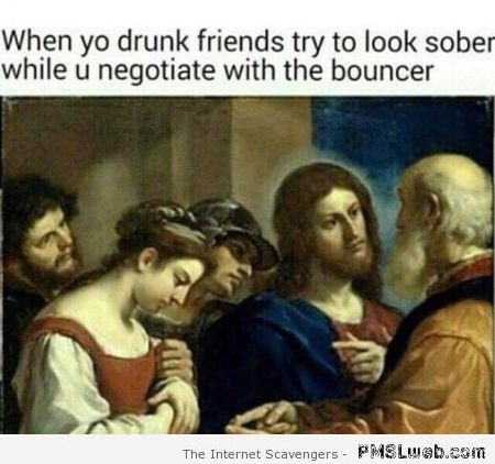 When your drunk friends try to look sober at PMSLweb.com
