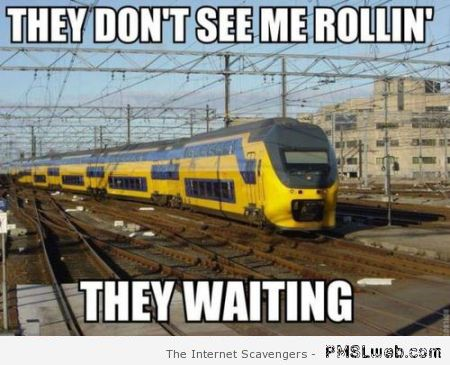 They don't see me rolling funny train meme at PMSLweb.com