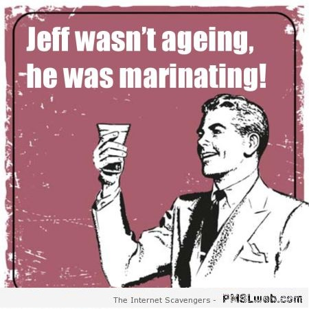 He wasn't ageing he was marinating sarcasm at PMSLweb.com