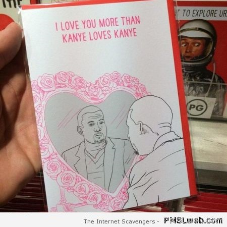 Funny Kanye West valentine's card at PMSLweb.com