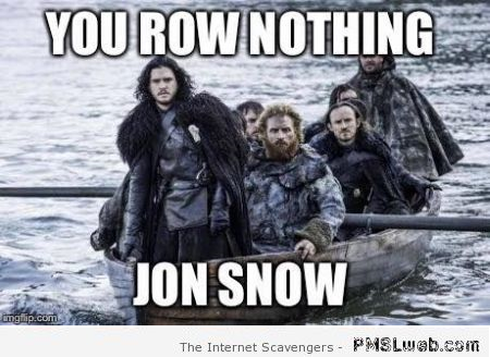 You row nothing Jon snow meme at PMSLweb.com