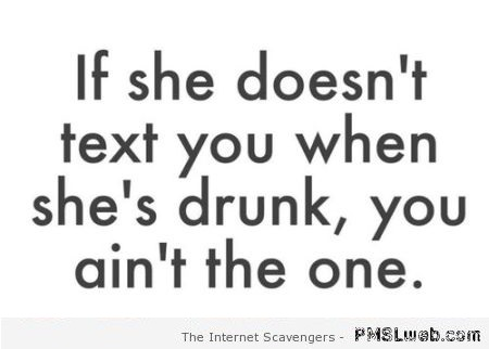 If she doesn't text you when she's drunk quote at PMSLweb.com