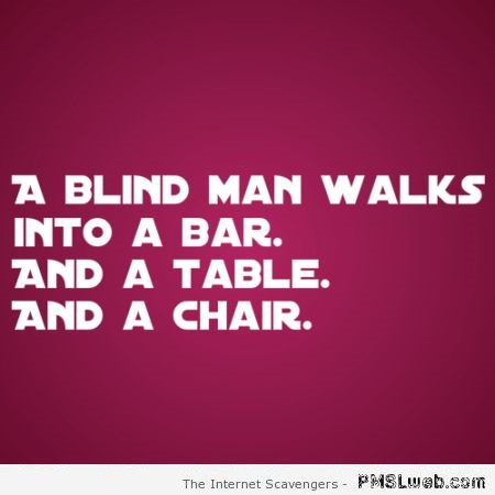 A blind man walks into a bar joke at PMSLweb.com